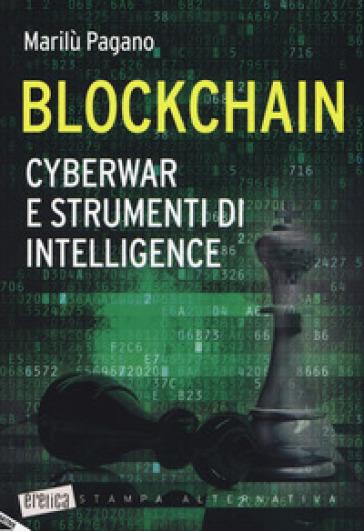 Blockchain. Cyberwar e strumenti di intelligence - Marilù Pagano | Thecosgala.com