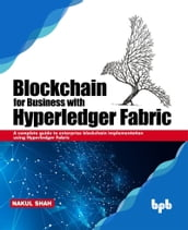Blockchain for Business with Hyperledger Fabric