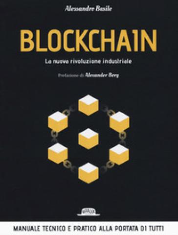 Blockchain. La nuova rivoluzione industriale - Alessandro Basile  