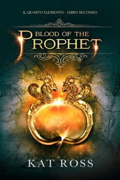 Blood Of The Prophet (Il Quarto Elemento Vol. 2)