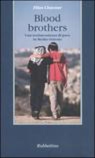 Blood brothers. Una testimonianza di pace in Medio Oriente - Elias Chacour | Rochesterscifianimecon.com