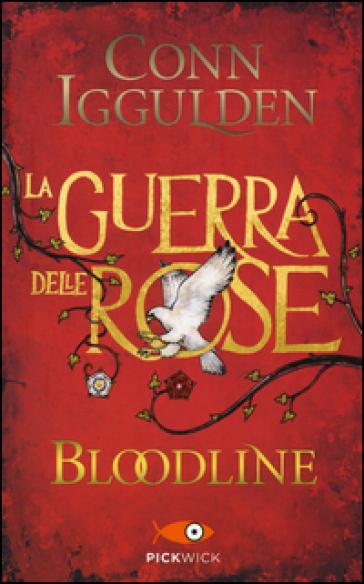 Bloodline. La guerra delle Rose. 3. - Conn Iggulden |