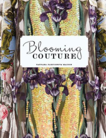 Blooming Couture. Maison Tatyana Parfionova. Ediz. illustrata - Aldis | Thecosgala.com