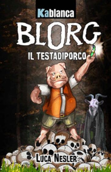 Blorg. Il Testadiporco - Luca Nesler |