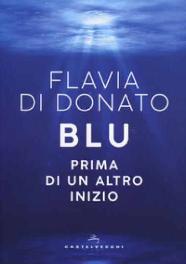 Blu. Prima di un altro inizio - Flavia Di Donato |