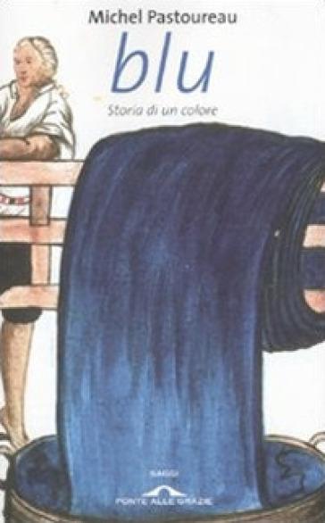 Blu. Storia di un colore - Michel Pastoureau | Jonathanterrington.com