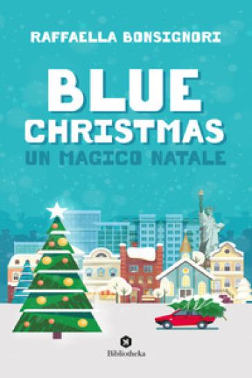Blue Christmas. Un magico Natale - Raffaella Bonsignori |