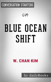 Blue Ocean Shift: by W. Chan Kim & Renee Mauborgne Conversation Starters