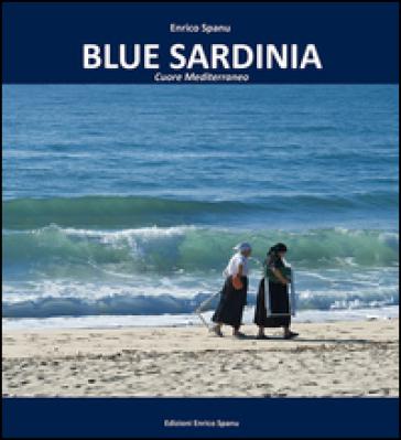 Blue Sardinia. Cuore mediterraneo - Enrico Spanu |