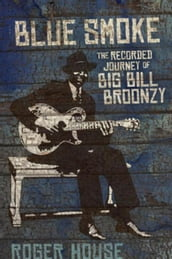 Blue Smoke: The Recorded Journey of Big Bill Broonzy