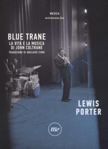 Blue Trane. La vita e la musica di John Coltrane - Lewis Porter  