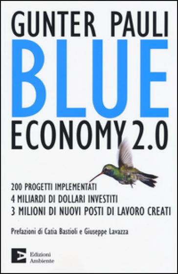 Blue economy 2.0. 200 progetti implementati, 4 miliardi di dollari investiti, 3 milioni di nuovi posti di lavoro creati - Gunter Pauli |
