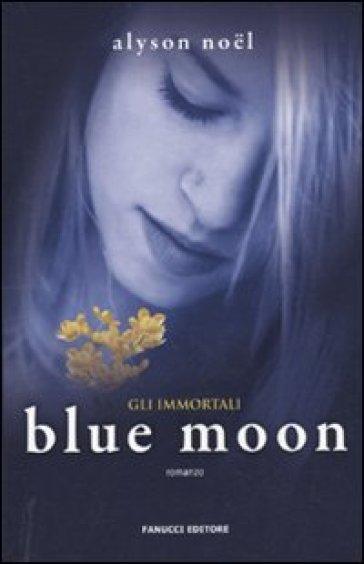 Blue moon. Gli immortali - Alyson Noel |
