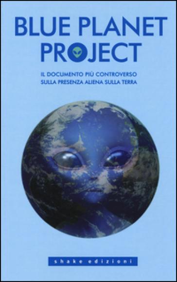 Blue planet project. Il documento più controverso sulla presenza aliena sulla terra - G. Carlotti | Ericsfund.org