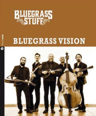 Bluegrass vision. Bluegrass stuff. Con CD Audio - BLUEGRASS STUFF |