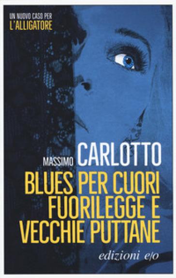 Blues per cuori fuorilegge e vecchie puttane - Massimo Carlotto |