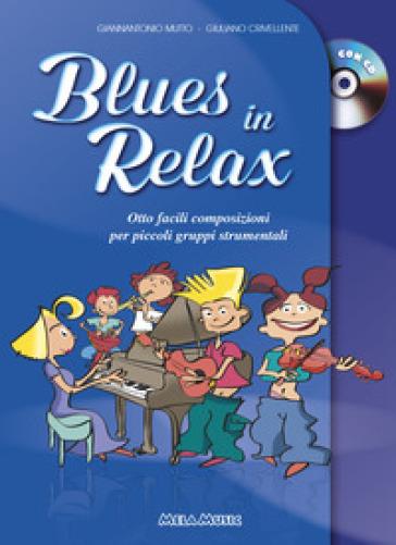Blues in relax. Otto facili composizioni per piccoli gruppi strumentali. Per la Scuola media. Con CD-Audio - Giuliano Crivellente |