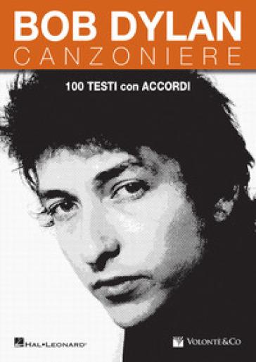 Bob Dylan. Canzoniere. 100 testi con accordi - Bob Dylan |