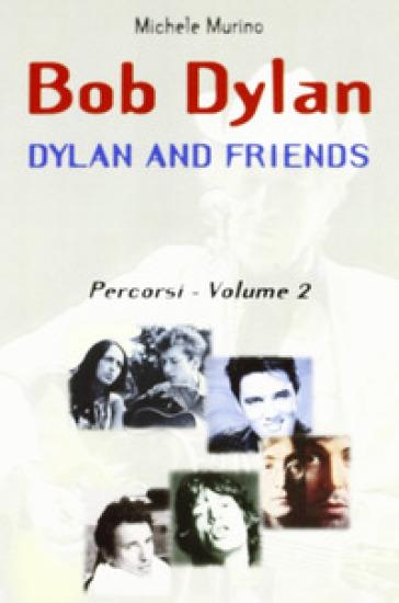 Bob Dylan. Dylan and friends. Percorsi. 2. - Michele Murino | Rochesterscifianimecon.com