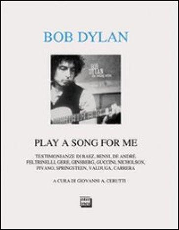 bob dylan play a song for me testimonianze libro mondadori store