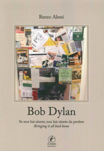 Bob Dylan. Se non hai niente non hai niente da perdere. Bringing it all home - Renzo Alessi |