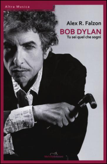 Bob Dylan: tu sei quel che sogni - Alex Roger Falzon | Ericsfund.org