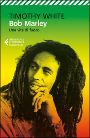 Bob Marley. Una vita di fuoco - Timothy White |