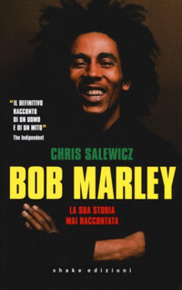 Bob Marley. La sua storia mai raccontata - Chris Salewicz | Ericsfund.org