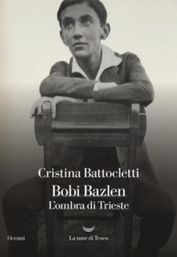 Bobi Bazlen. L'ombra di Trieste - Cristina Battocletti   Rochesterscifianimecon.com