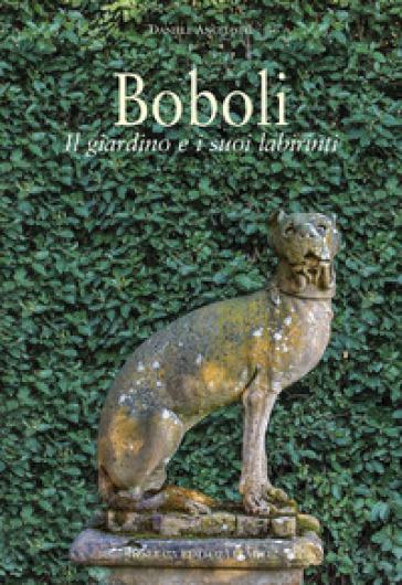 Boboli. Il giardino e i suoi labirinti. Ediz. a colori - Daniele Angelotti |