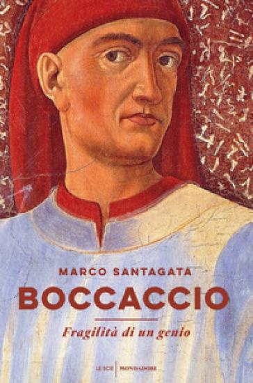 Boccaccio. Fragilità di un genio - Marco Santagata | Thecosgala.com