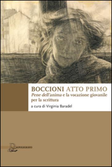 Boccioni atto primo. Pene dell'anima e la vocazione giovanile per la scrittura - V. Baradel | Thecosgala.com
