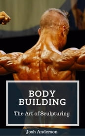 Body Building; The Art of Sculpturing