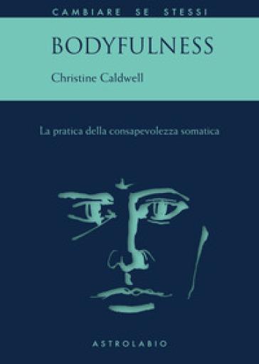 Bodyfulness - Christine Caldwell |