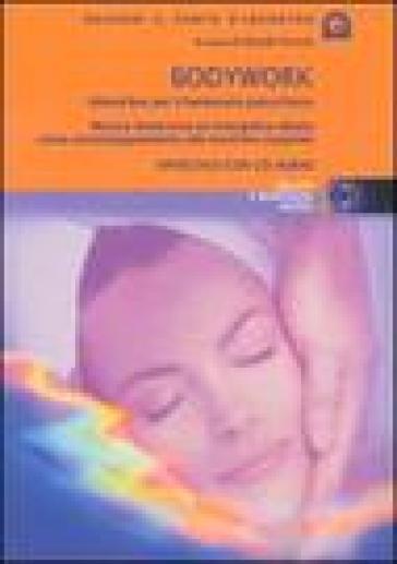 Bodywork. Atmosfere per il benessere psico-fisico. Musica distensiva ed energetica ideata come accompagnamento alle tecniche corporee. Con CD Audio - N. Fortini   Rochesterscifianimecon.com