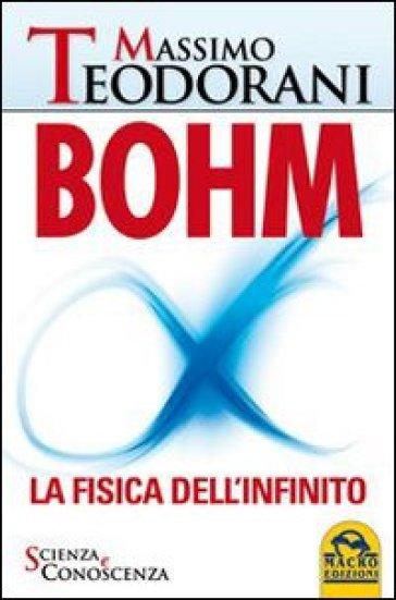 Bohm, la fisica dell'infinito - Massimo Teodorani | Jonathanterrington.com