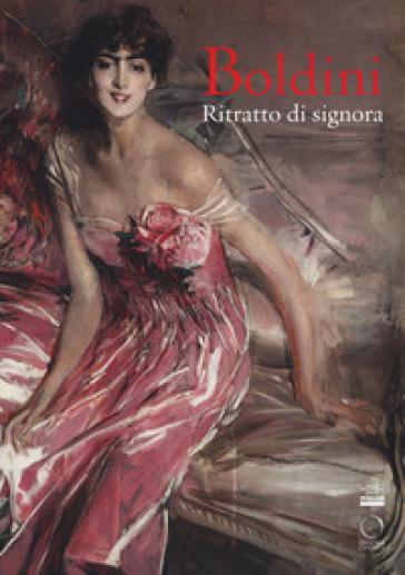 Boldini. Ritratto di signora. Catalogo della mostra (Milano, 16 marzo-17 giugno 2018). Ediz. a colori - O. Cucciniello  