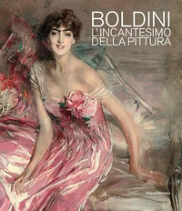 Boldini. L'ncantesimo della pittura. Catalogo della mostra (Barletta, 7 dicembre 2019-3 maggio 2020). Ediz. illustrata - M. L. Pacelli |