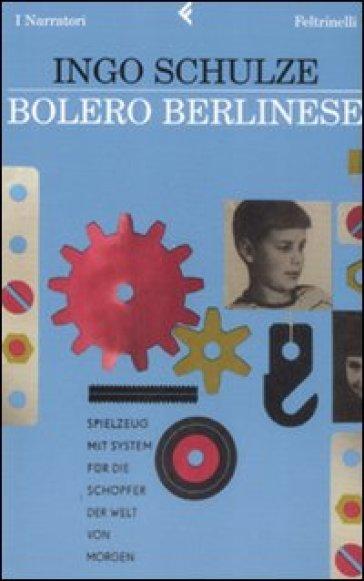Bolero berlinese - Ingo Schulze | Kritjur.org