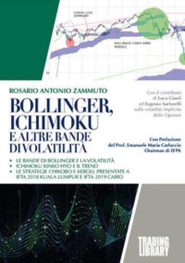 Bollinger, Ichimoku e altre strategie di volatilità - Rosario Antonio Zammuto |