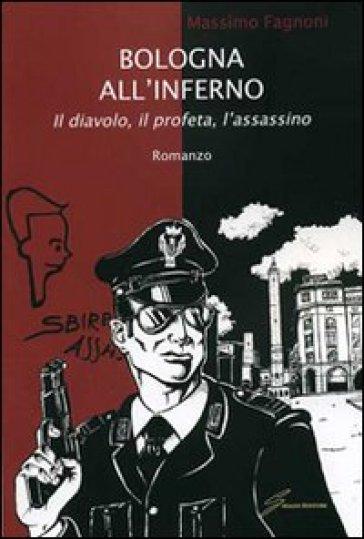 Bologna all'inferno. Il diavolo, il profeta, l'assassino - Massimo Fagnoni | Jonathanterrington.com