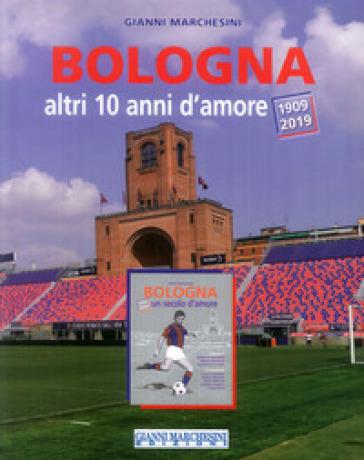 Bologna, altri 10 anni d'amore (1909-2019) - Gianni Marchesini | Rochesterscifianimecon.com