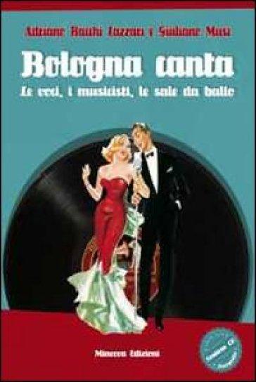 Bologna canta. Le voci, i musicisti, le sale da ballo. Con CD Audio. Con CD-ROM - Adriano Bacchi Lazzari  
