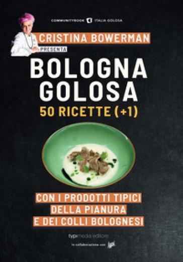 Bologna golosa. 50 ricette (+ 1) con i prodotti tipici della pianura e dei colli bolognesi - D. Mogavero | Jonathanterrington.com