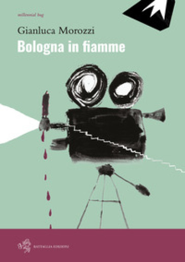 Bologna in fiamme - Gianluca Morozzi |