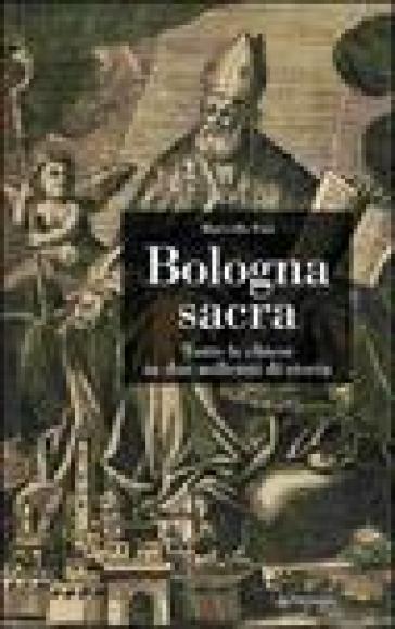 Bologna sacra. Tutte le chiese in due millenni di storia - Marcello Fini |
