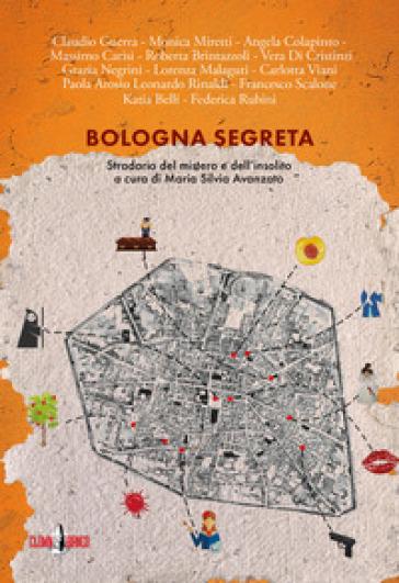 Bologna segreta. Stradario del mistero e dell'insolito - M. S. Avanzato | Kritjur.org