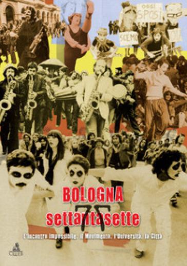 Bologna settantasette. L'incontro impossibile. Il movimento, l'Università, la città - Gian Paolo Brizzi | Thecosgala.com