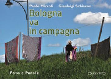 Bologna va in campagna. Foto e parole. Ediz. illustrata - Paolo Miccoli | Rochesterscifianimecon.com