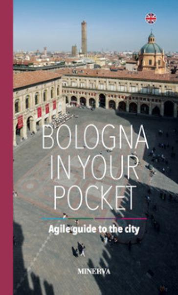 Bologna in your pocket. Agile guide to the city - Filippo Galletti | Rochesterscifianimecon.com